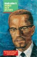 Malcolm X parle aux Jeunes : Discours aux Etats-Unis, en Grande-Bretagne et en Afrique