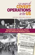 50 Years of Covert Operations in the US : Washington's Political Police and the American Wor...