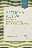 Active Listening: Improve Your Ability To Listen And Lead (Spanish) (Spanish Edition)