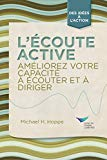 Active Listening: Improve Your Ability to Listen and Lead (French) (French Edition)