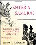 Enter a Samurai: Kawakami Otojiro and Japanese Theatre in the West, Volume 1