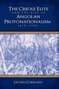 The Creole Elite And The Rise Of Angolan Proto-Nationalism (1870-1920)
