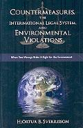 Countermeasures, the International Legal System, and Environmental Violations: When Two Wron...