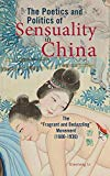 The Poetics and Politics of Sensuality in China: The