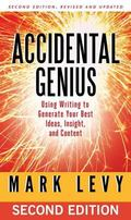 Accidental Genius : Using Writing to Generate Your Best Ideas, Insight, and Content