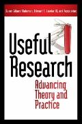 Useful Research : Advancing Theory and Practice