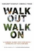 Walk Out Walk On: A Learning Journey into Communities Daring to Live the Future Now (BK Curr...