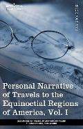 Personal Narrative of Travels to the Equinoctial Regions of America, Vol. I (in 3 volumes): ...