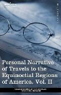 Personal Narrative of Travels to the Equinoctial Regions of America, Vol. II (in 3 volumes):...