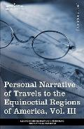 Personal Narrative of Travels to the Equinoctial Regions of America, Vol. III (in 3 volumes)...
