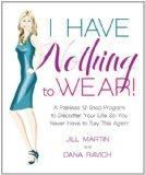 I Have Nothing To Wear!: A Painless 12-Step Program to Declutter Your Life So You Never Have...