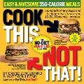 Cook This, Not That! 350-Calorie Meals: Hundreds of new quick and healthy meals to save you ...