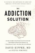 Addiction Solution : Unraveling the Mysteries of Addiction Through Cutting-Edge Brain Science