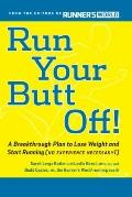 Run Your Butt Off!: A Breakthrough Plan to Shed Pounds and Start Running (No Experience Nece...