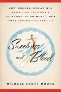 Sweetness and Blood : How Surfing Spread from Hawaii and California to the Rest of the World...