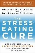 The Stress-Eating Cure: Lose Weight with the No-Willpower Solution to Stress-Hunger and Crav...