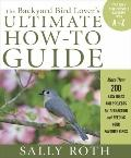 The Backyard Bird Lover's Ultimate How-to Guide: More than 200 Easy Ideas and Projects for A...
