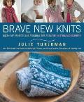 Brave New Knits: Dozens of Projects and Personalities from the Knitting Blogosphere