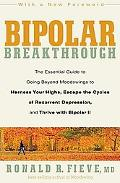 Bipolar Breakthrough: The Essential Guide to Going Beyond Moodswings to Harness Your Highs, ...