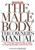 The Male Body: The Owner's Manual: The Ultimate Head-to-Toe Guide to Staying Healthy and Fit...