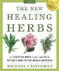 The New Healing Herbs: The Essential Guide to More Than 125 of Nature's Most Potent Herbal R...