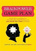 Brainpower Game Plan: Sharpen Your Memory, Improve Your Concentration, and Age-Proof Your Mi...