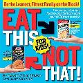 Eat This Not That! for Kids!: Thousands of Simple Food Swaps that Can Save Your Child from O...