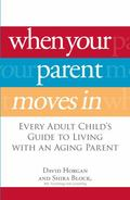 When Your Parent Moves In: Every Adult Child's Guide to Living with an Aging Parent