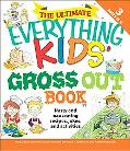 Ultimate Everything Kids' Gross Out Book: Nasty and nauseating recipes, jokes and Activitites