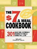 $7 Meals Cookbook: 301 Delicious Dishes You Can Make for Seven Dollars or Less