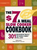 $7 a Meal Slow Cooker Cookbook: 301 Delicious, Nutritious Recipes the Whole Family Will Love!