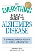 The Everything Health Guide to Alzheimers Disease: A reassuring, informative guide for famil...