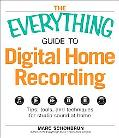 The Everything Guide to Digital Home Recording: Tips, tools, and techniques for studio sound...
