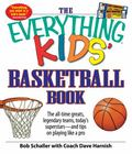 The Everything Kids' Basketball Book: The all-time greats, legendary teams, today's supersta...