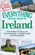 The Everything Travel Guide to Ireland: From Dublin to Galway and Cork to Donegal - a comple...