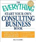 The Everything Start Your Own Consulting Business Book: Expert, step-by-step advice for a su...