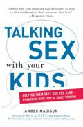 Talking Sex With Your Kids: Keeping Them Safe and You Sane - By Knowing What They're Really ...