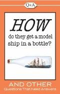 How Do They Get A Model Ship in A Bottle?