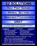 EZ Solutions - Test Prep Series - Verbal Section - Grammar Foundation - GMAT (Ez Test Prep)