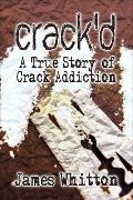 Crack'd: A True Story of Crack Addiction