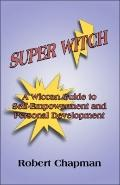 Super Witch: A Wiccan Guide to Self-Empowerment and Personal Development