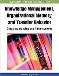 Knowledge Management, Organizational Memory and Transfer Behavior: Global Approaches and Adv...