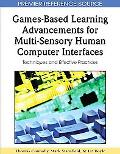 Games-Based Learning Advancements for Multi-Sensory Human Computer Interfaces: Techniques an...