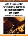 Grid Technology for Maximizing Collaborative Decision Management and Support: Advancing Effe...