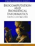 Biocomputation and Biomedical Informatics: Case Studies and Applications (Premier Reference ...