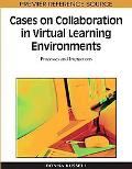 Cases on Collaboration in Virtual Learning Environments: Processes and Interactions (Premier...