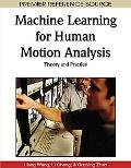 Machine Learning for Human Motion Analysis: Theory and Practice (Premier Reference Source)