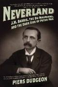 Neverland : J. M. Barrie, the du Mauriers, and the Dark Side of Peter Pan