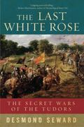 Last White Rose : The Secret Wars of the Tudors