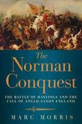 Norman Conquest : The Battle of Hastings and the Fall of Anglo-Saxon England